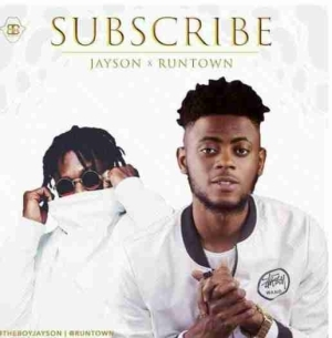 Jayson - Subscribe Ft. Runtown